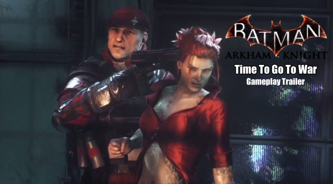 "Batman: Arkham Knight, ""Time To Go To War"" Gameplay Trailer"