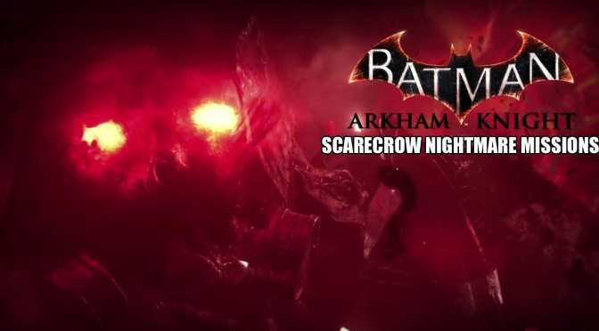 Batman: Arkham Knight, First Look At The Scarecrow Nightmare Missions Limited Exclusive To PS4