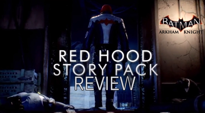 Batman: Arkham Knight, Arkham Episodes The Red Hood Story Pack PS4 Review
