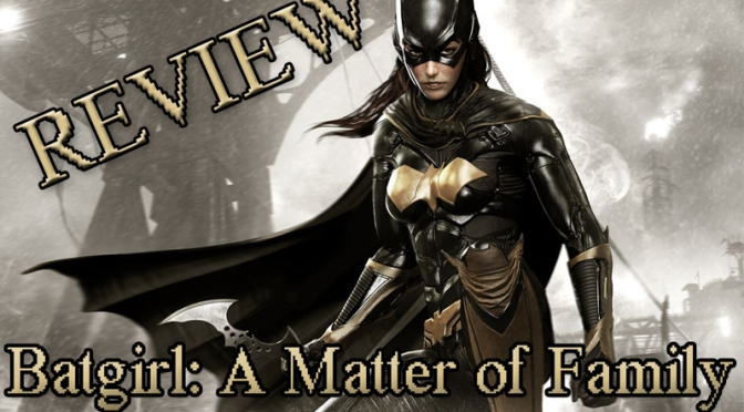 Batman: Arkham Knight, Arkham Episodes Batgirl: A Matter Of Family PS4 Review