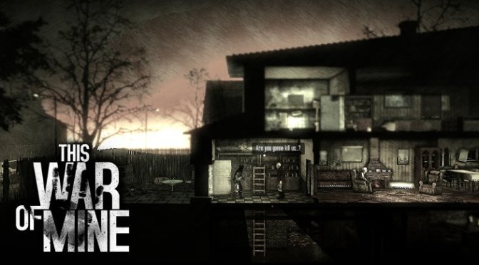 This War Of Mine, Has Dominated PC And Is Now Going Mobile With Charity in Mind
