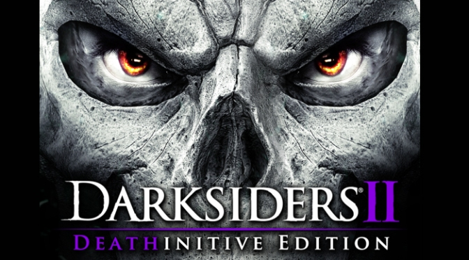Darksiders II Deathinitive Edition Will Be Unleashing Hell Upon Current Gen Consoles This Month